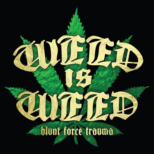 Weed Is 'Weed Blunt Force Trauma'