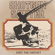 Shotgun Sawyer 'Bury the Hatchet'